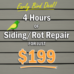 Early bird deal: 4 hours of siding or dry rot repair for $199!