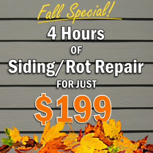Fall Special - 4 hours of Siding or Dry Rot Repair for just $199. SFW Construction LLC.