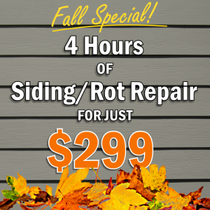 Fall Special - 4 hours of Siding or Dry Rot Repair for just $299. SFW Construction LLC.